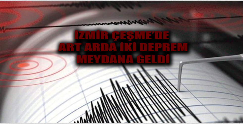 Çeşme'de art arda iki deprem