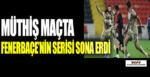 Müthiş maçta Fenerbahçe'nin deplasman serisi sona erdi