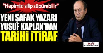 YENİ ŞAFAK YAZARI YUSUF KAPLAN'DAN İTİRAF, TÜRKİYE DEİZME GİDİYOR