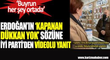 Erdoğan'ın kapanan dükkan yok sözüne İYİ Parti'den videolu cevap