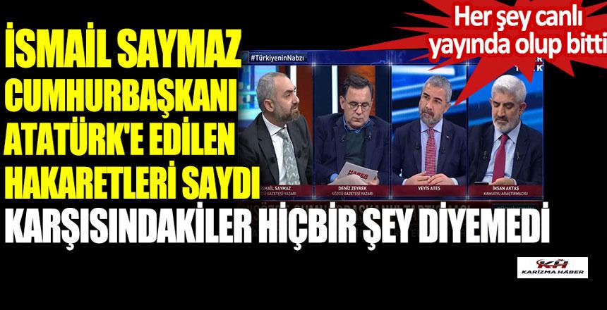 İsmail Saymaz Cumhurbaşkanı Atatürk'e edilen hakaretleri saydı.