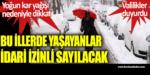 Bu illerde yaşayanlar idari izinli sayılacak. Yoğun kar yağışı nedeniyle dikkat