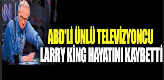 ABD'li ünlü televizyoncu Larry King hayatını kaybetti
