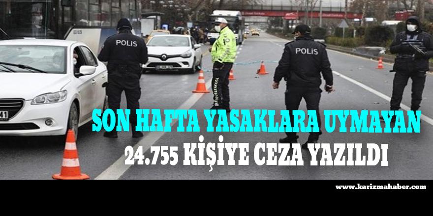 Yasaklara uymayan 24 bin 755 kişiye ceza yazıldı.