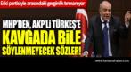 MHP'den AKP'li Tuğrul Türkeş'e kavgada söylenmeyecek sözler