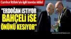 Cumhur İttifakı'yla ilgili bomba iddia!Erdoğan istiyor Bahçeli.?