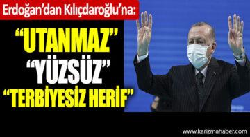 Erdoğan'dan Kılıçdaroğlu'na. Utanmaz. Yüzsüz. Terbiyesiz herif