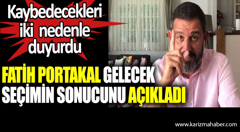 Fatih Portakal gelecek seçimin sonucunu açıkladı.