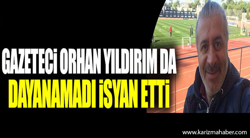 Gazeteci Orhan Yıldırım da dayanamadı isyan etti