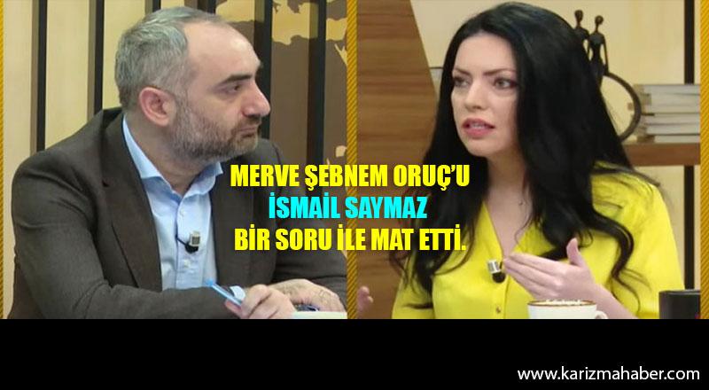 Merve Şebnem Oruç'u İsmail Saymaz tek bir soruyla mat etti