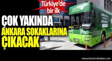 Türkiye'de bir ilk! Çok yakında Ankara sokaklarına çıkacak