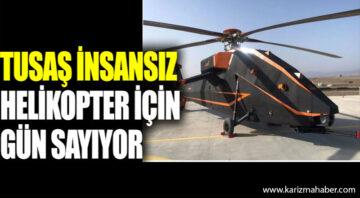 TUSAŞ insansız ve elektrikli taarruz helikopteri için gün sayıyor