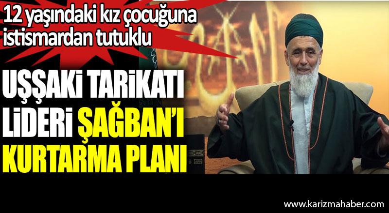 Uşşaki tarikatı lideri Şağban'ı kurtarma planı.