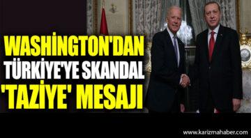 Washington'dan Türkiye'ye skandal 'taziye' mesajı