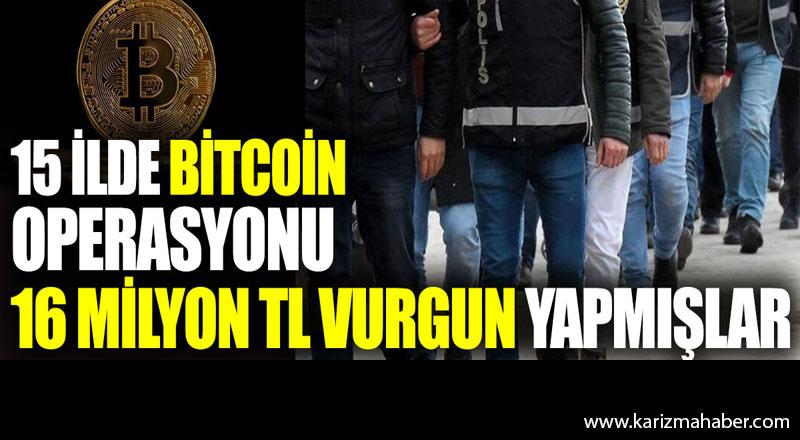 15 ilde Bitcoin operasyonu. 16 milyon TL vurgun yapmışlar