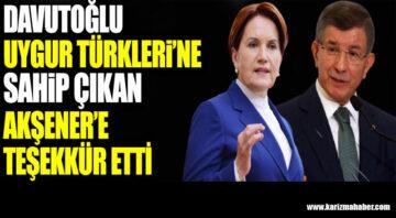 Davutoğlu Uygur Türkleri'ne sahip çıkan Akşener'e teşekkür etti