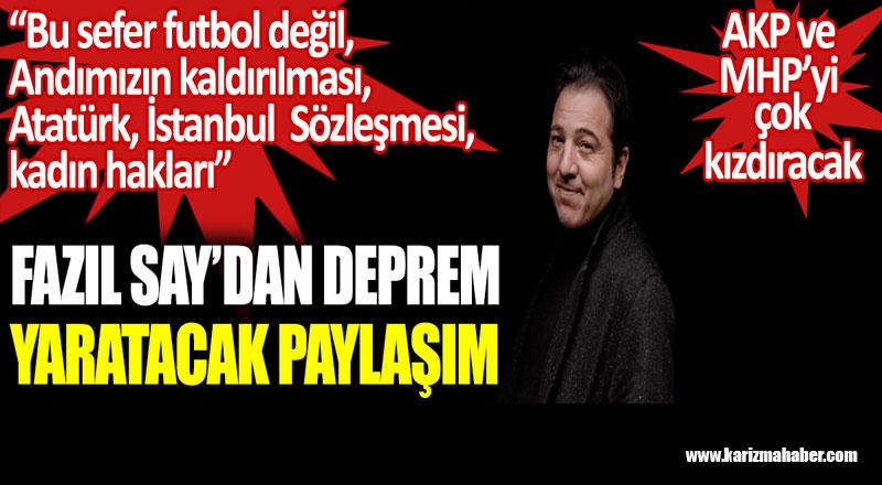 Fazıl Say'dan deprem yaratacak paylaşım. AKP ve MHP'yi çok kızdıracak.