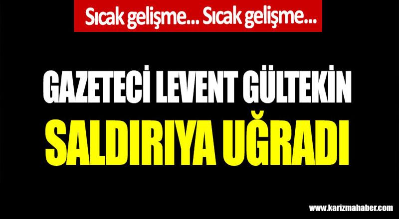 Son dakika: Gazeteci Levent Gültekin'e saldırı