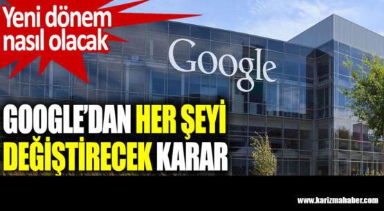 Google'dan her şeyi değiştirecek karar. Yeni dönem nasıl olacak?