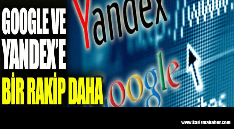 Google ve Yandex'e bir rakip daha geliyor.