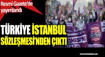 Türkiye İstanbul Sözleşmesi'nden çıktı. Resmi Gazete'de yayımlandı