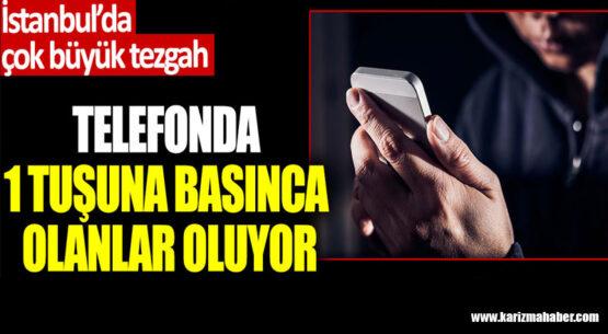 İstanbul'da büyük tezgah. Telefonda 1 tuşuna basınca olanlar oluyor