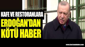 Erdoğan'dan kafe ve restoranlara kötü haber