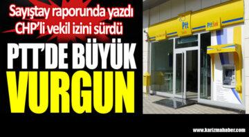 Sayıştay raporunda yazdı CHP'li vekil izini sürdü. PTT'de büyük vurgun