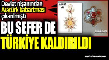 Bu sefer de Türkiye kaldırıldı. Devlet nişanından Atatürk kabartması çıkarılmıştı