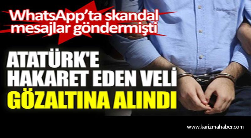 Atatürk'e hakaret eden veli gözaltına alındı.