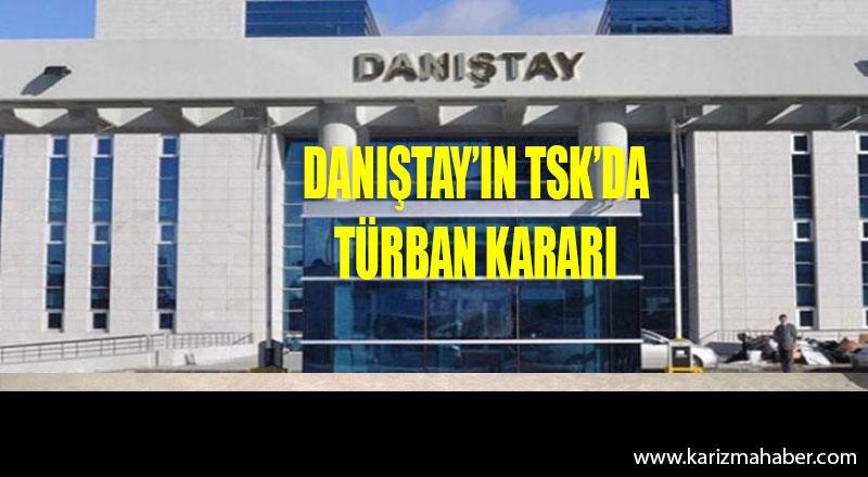 DANIŞTAY'DA 'TSK'DA TÜRBAN' KARARI
