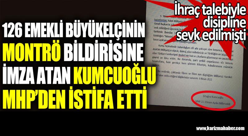 126 emekli büyükelçinin Montrö bildirisine imza atan Ertuğrul Kumcuoğlu MHP'den istifa etti.