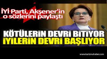 İYİ Parti Meral Akşener'in sözlerini paylaştı: Kötülerin devri bitiyor, iyilerin devri başlıyor