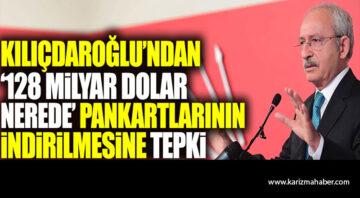 Kılıçdaroğlu'ndan 128 Milyar Dolar nerede pankartlarının indirilmesine tepki
