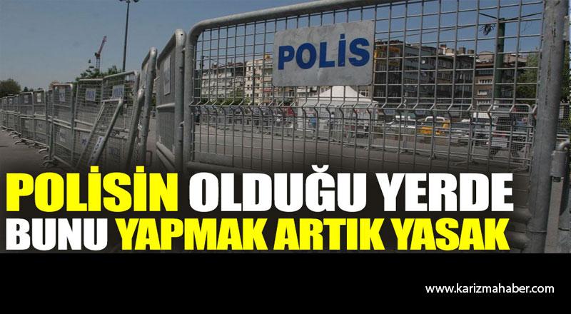 Bu nasıl önlem! Polisin olduğu yerde görüntü ve ses kaydı almak yasak…!