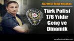 """KOCAKOÇ: """"176 YILDIR GENÇ VE DİNAMİK KALAN POLİSİMİZ HUZURUN ADIDIR"""""""