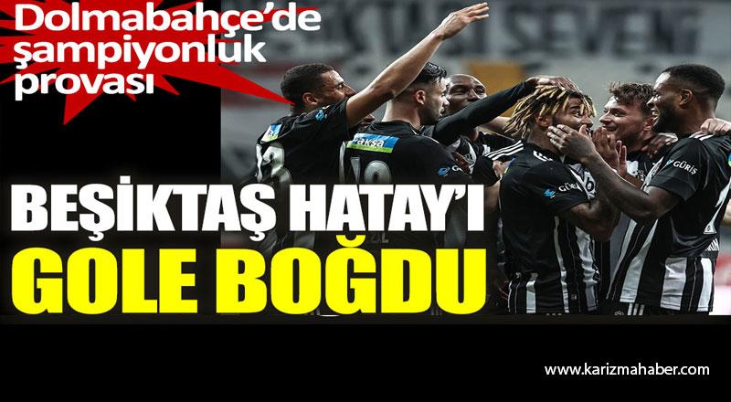Beşiktaş, Hatayspor gole boğdu. 7-0