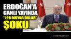 Erdoğan'a canlı yayında 128 milyar dolar şoku