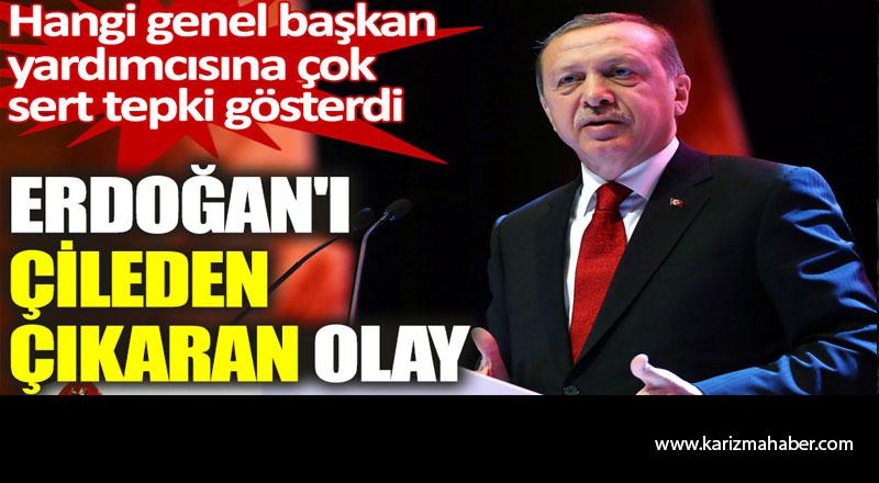 Erdoğan'ı çileden çıkaran olay.