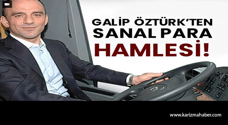 Galip Öztürk'ten sanal para hamlesi!