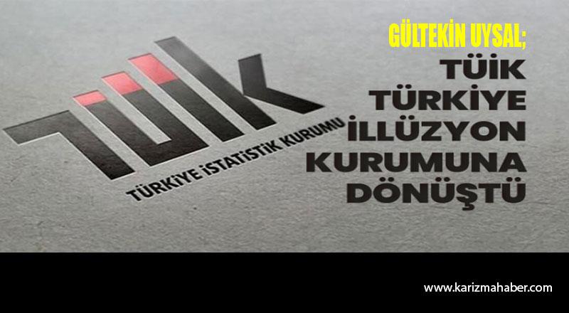 """Gültekin Uysal """"TÜİK, adeta Türkiye İllüzyon Kurumuna dönüştü"""""""