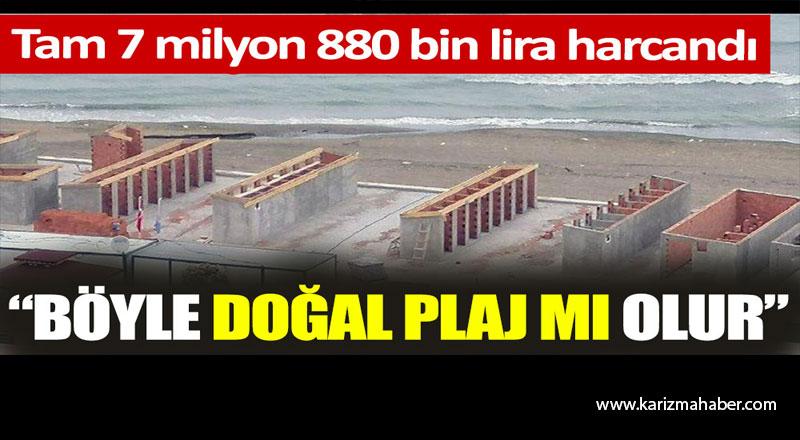 Böyle doğal plaj mı olur. Tam 7 milyon 880 bin lira harcandı
