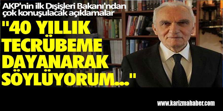 AK Parti'nin ilk Dışişleri Bakanı Yaşar Yakış'tan İktidarı kızdıracak sözler!
