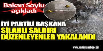 İYİ Partili başkana silahlı saldırı düzenleyenler yakalandı