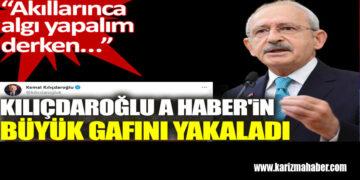 Kemal Kılıçdaroğlu A Haber'in büyük gafını böyle yakaladı