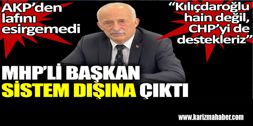 MHP'li başkan sistem dışına çıktı: Kılıçdaroğlu hain değil