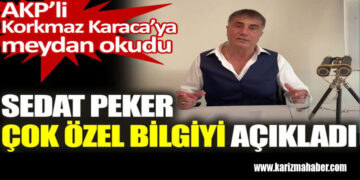 Sedat Peker çok özel bilgiyi açıkladı. Korkmaz Karaca'ya meydan okudu