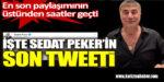 İşte Sedat Peker'in son tweeti