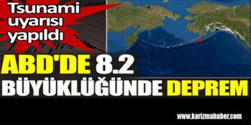 ABD'de 8.2 büyüklüğünde deprem! Tsunami uyarısı yapıldı