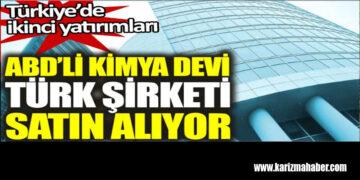 ABD'li kimya devi Türk şirketi satın alıyor. Türkiye'de ikinci yatırımları